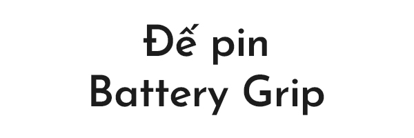 Đế Pin - Battery Grip