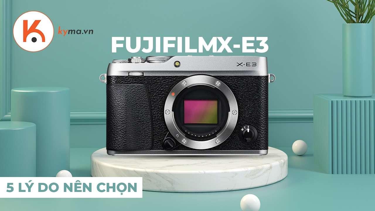 Những lý do nên chọn mua máy ảnh fujifilm X-E3